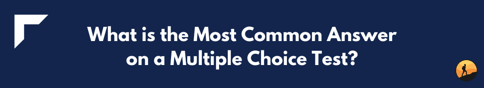 What is the Most Common Answer on a Multiple Choice Test?