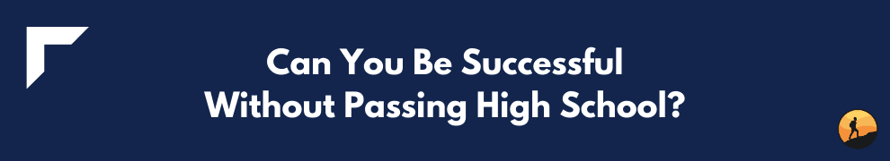 Can You Be Successful Without Passing High School?
