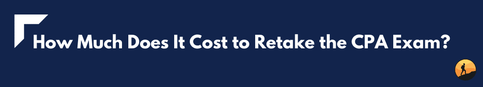 How Much Does It Cost to Retake the CPA Exam?