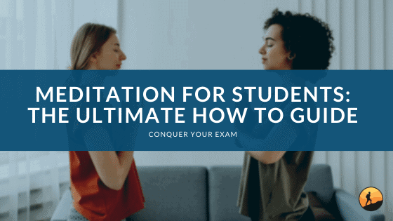 Meditation for Students: The Ultimate How To Guide