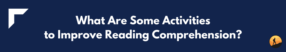 What Are Some Activities to Improve Reading Comprehension?