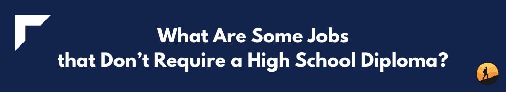 What Are Some Jobs that Don't Require a High School Diploma?