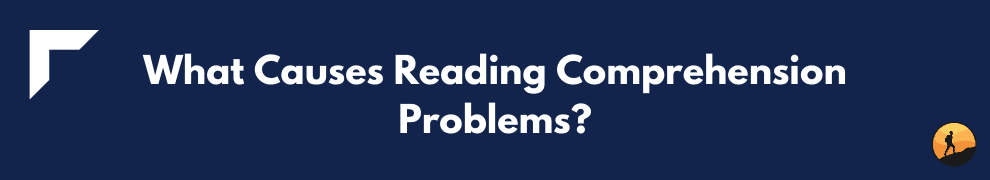 What Causes Reading Comprehension Problems?