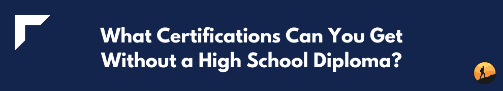 What Certifications Can You Get Without a High School Diploma?