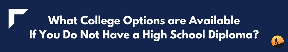 What College Options are Available If You Do Not Have a High School Diploma?