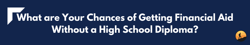 What are Your Chances of Getting Financial Aid Without a High School Diploma?