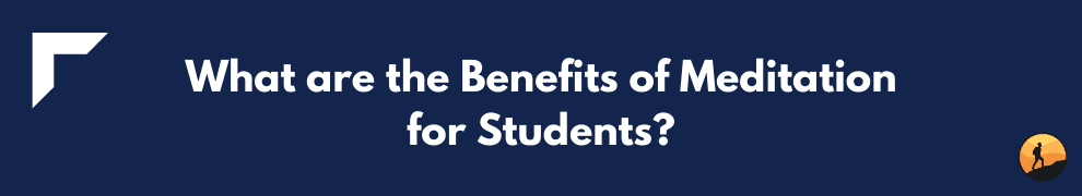 What are the Benefits of Meditation for Students?
