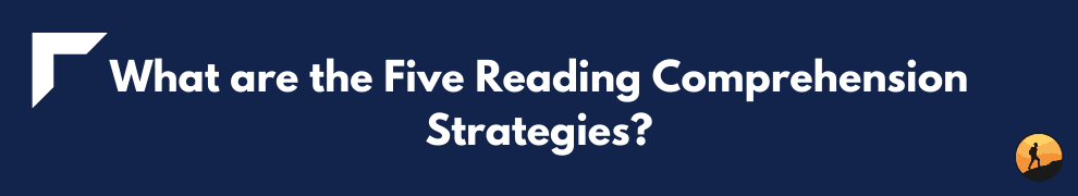 What are the Five Reading Comprehension Strategies?