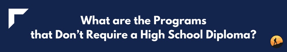 What are the Programs that Don't Require a High School Diploma?