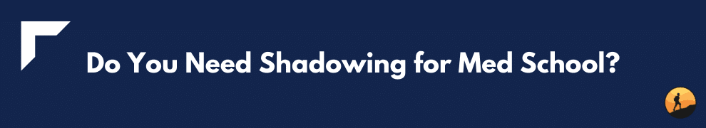 Do You Need Shadowing for Med School?