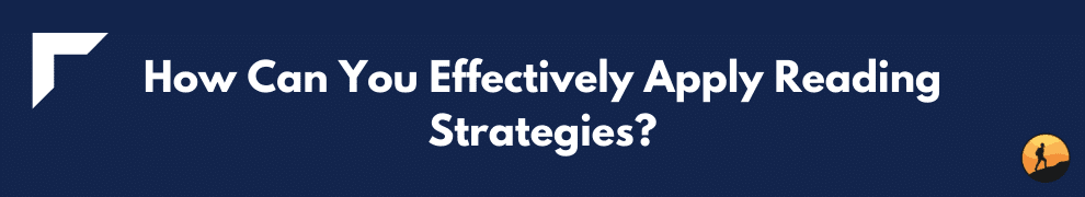 How Can You Effectively Apply Reading Strategies?