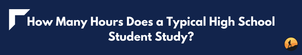 How Many Hours Does a Typical High School Student Study?
