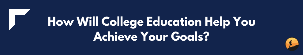 How Will College Education Help You Achieve Your Goals?