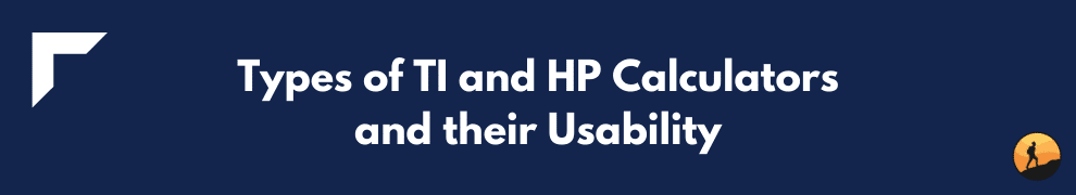 Types of TI and HP Calculators and their Usability