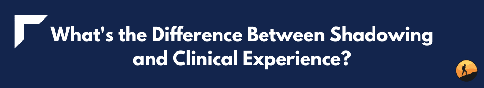 What's the Difference Between Shadowing and Clinical Experience?