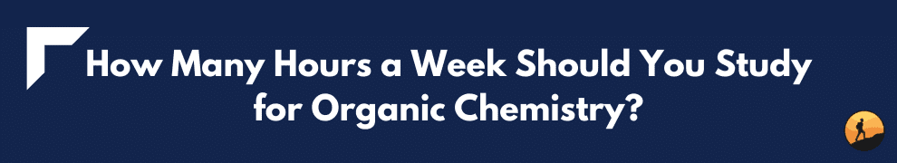 How Many Hours a Week Should You Study for Organic Chemistry?