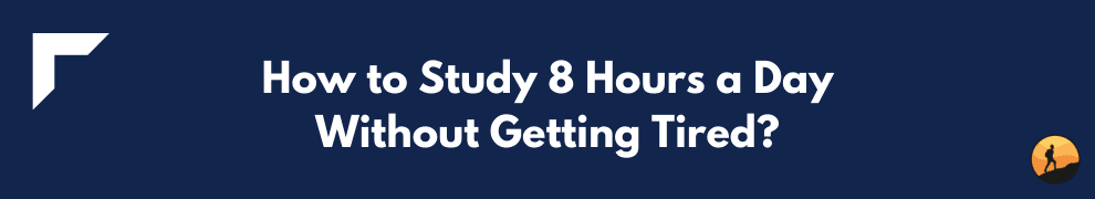 How to Study 8 Hours a Day Without Getting Tired?