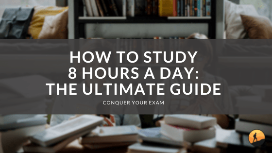 How to Study 8 Hours a Day: The Ultimate Guide