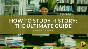 How to Study History: The Ultimate Guide