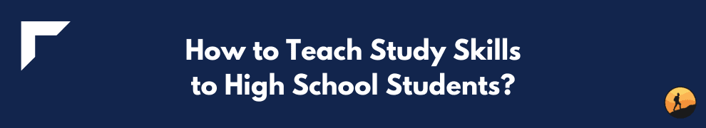 How to Teach Study Skills to High School Students?