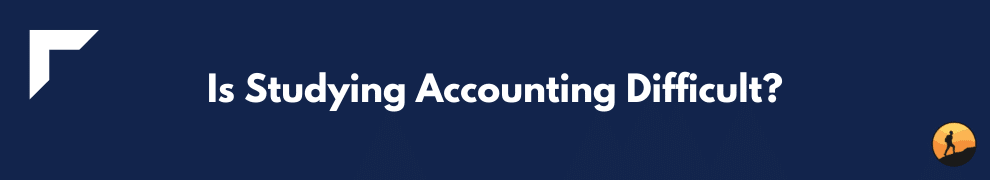 Is Studying Accounting Difficult?