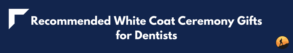 Recommended White Coat Ceremony Gifts for Dentists