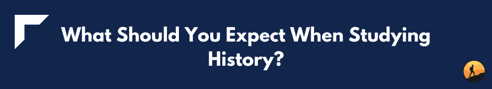What Should You Expect When Studying History?