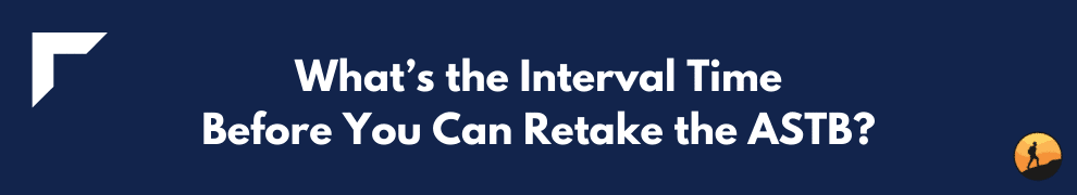 What's the Interval Time Before You Can Retake the ASTB?