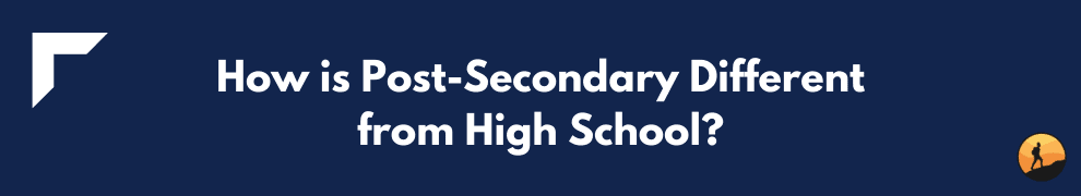 How is Post-Secondary Different from High School?