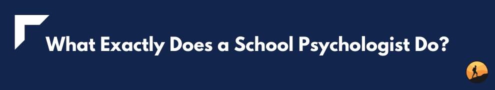 What Exactly Does a School Psychologist Do?