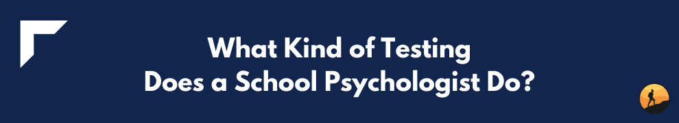What Kind of Testing Does a School Psychologist Do?