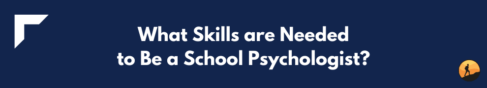 What Skills are Needed to Be a School Psychologist?