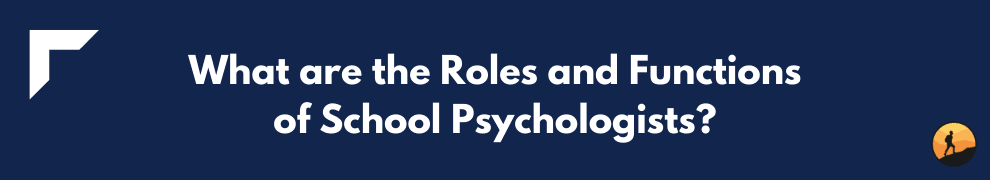 What are the Roles and Functions of School Psychologists?