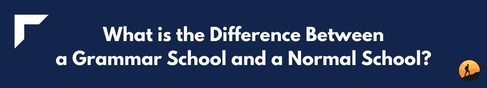 What is the Difference Between a Grammar School and a Normal School?