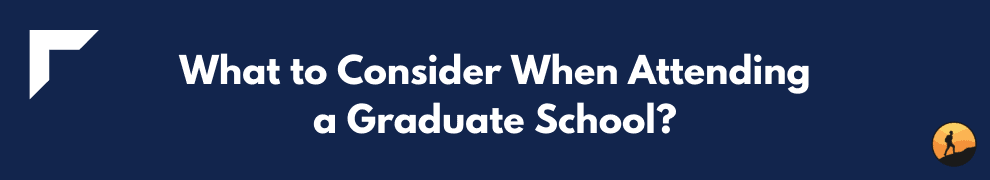 What to Consider When Attending a Graduate School?
