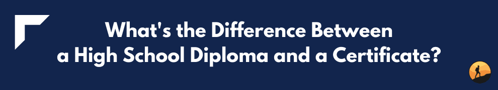 What's the Difference Between a High School Diploma and a Certificate?