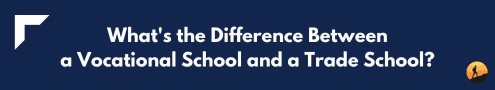 What's the Difference Between a Vocational School and a Trade School?